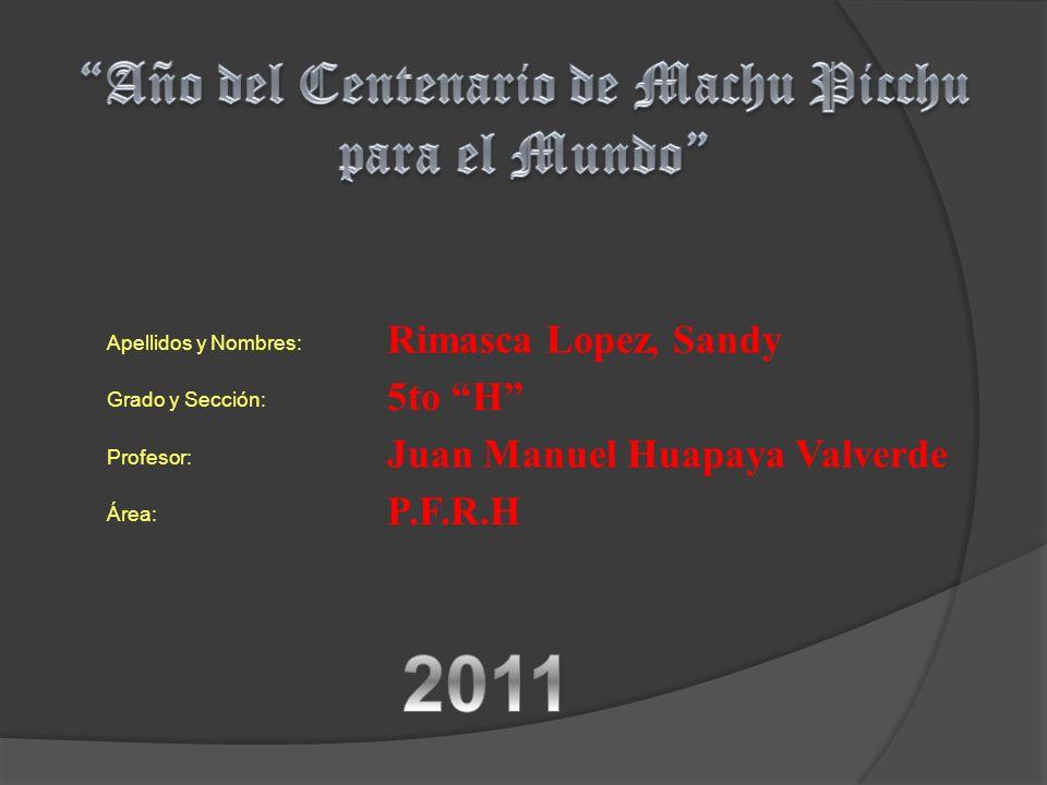 Apellidos y Nombres: Grado y Sección: Profesor: Área: Rimasca Lopez, Sandy 5to H Juan Manuel Huapaya Valverde P.F.R.H