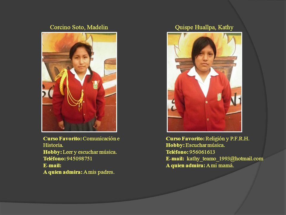 Corcino Soto, Madelin Curso Favorito: Comunicación e Historia. Hobby: Leer y escuchar música. Teléfono: 945098751 E-mail: A quien admira: A mis padres