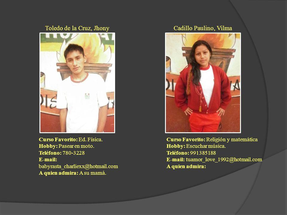 Toledo de la Cruz, Jhony Curso Favorito: Ed. Física. Hobby: Pasear en moto. Teléfono: 780-3228 E-mail: babyrasta_charliexx@hotmail.com A quien admira: