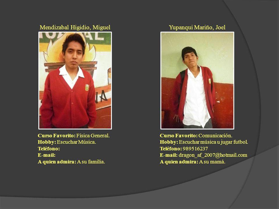 Mendizabal Higidio, Miguel Curso Favorito: Física General. Hobby: Escuchar Música. Teléfono: E-mail: A quien admira: A su familia. Yupanqui Mariño, Jo