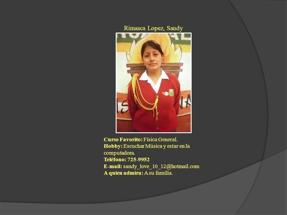 Rimasca Lopez, Sandy Curso Favorito: Física General. Hobby: Escuchar Música y estar en la computadora. Teléfono: 725-9952 E-mail: sandy_love_10_12@hot