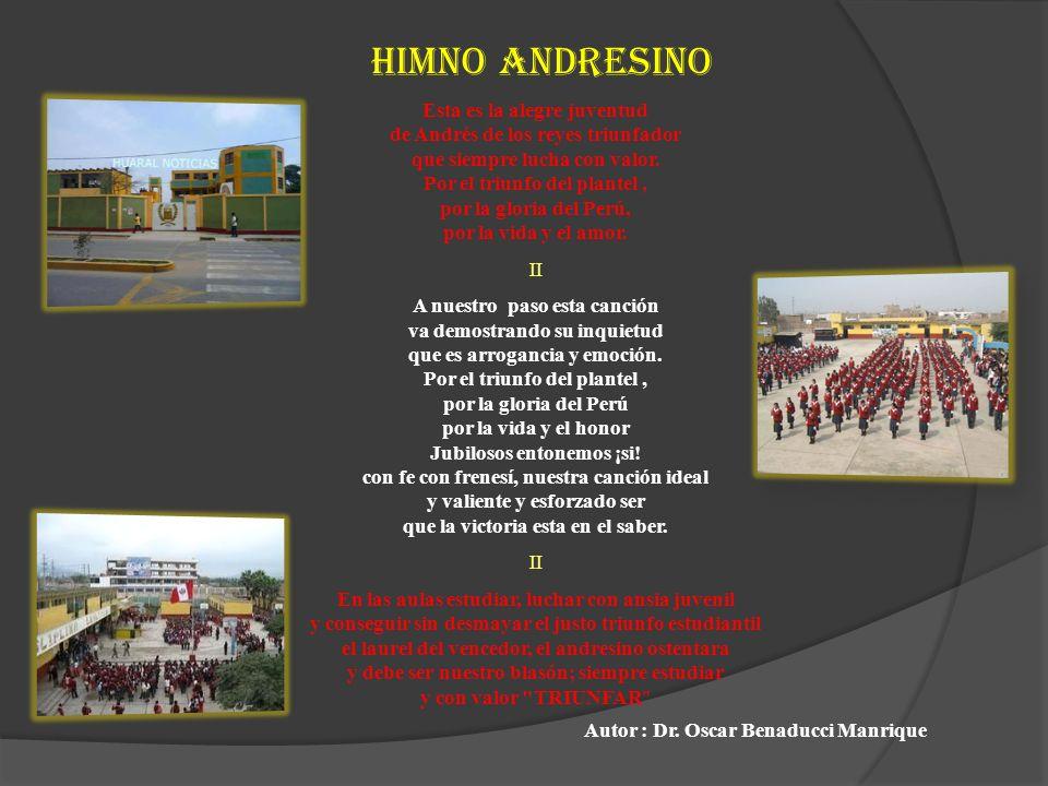 Esta es la alegre juventud de Andrés de los reyes triunfador que siempre lucha con valor. Por el triunfo del plantel, por la gloria del Perú, por la v
