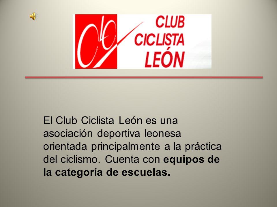 LA ESCUELA DEL CLUB CICLISTA LEON Campeón de copa en Castilla y León año 2009 Segundo de copa Castilla y León año 2008