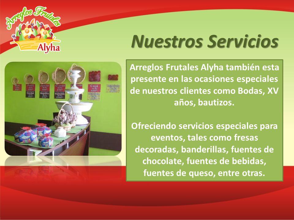 Nuestros Servicios Arreglos Frutales Alyha también esta presente en las ocasiones especiales de nuestros clientes como Bodas, XV años, bautizos. Ofrec
