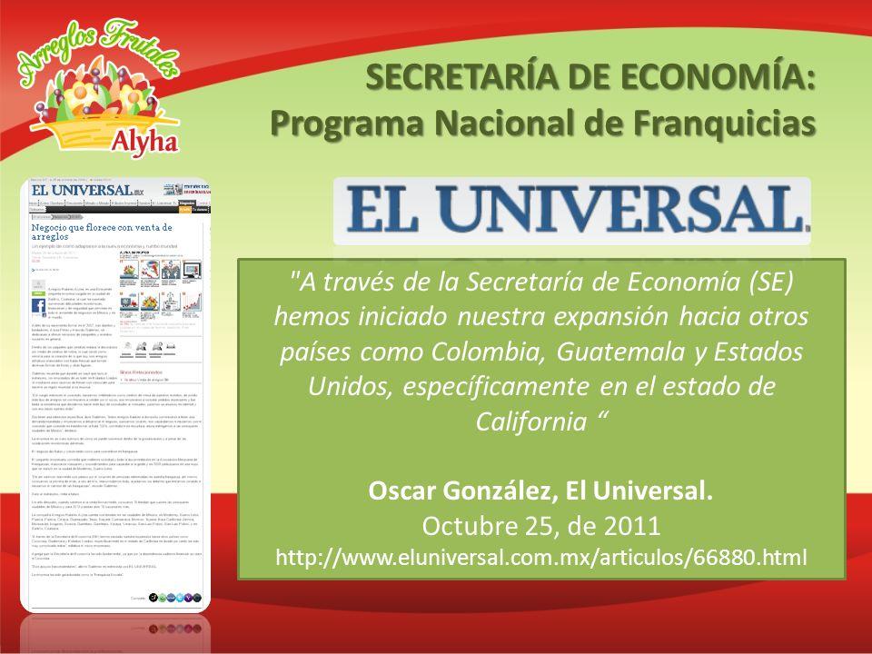 A través de la Secretaría de Economía (SE) hemos iniciado nuestra expansión hacia otros países como Colombia, Guatemala y Estados Unidos, específicamente en el estado de California Oscar González, El Universal.