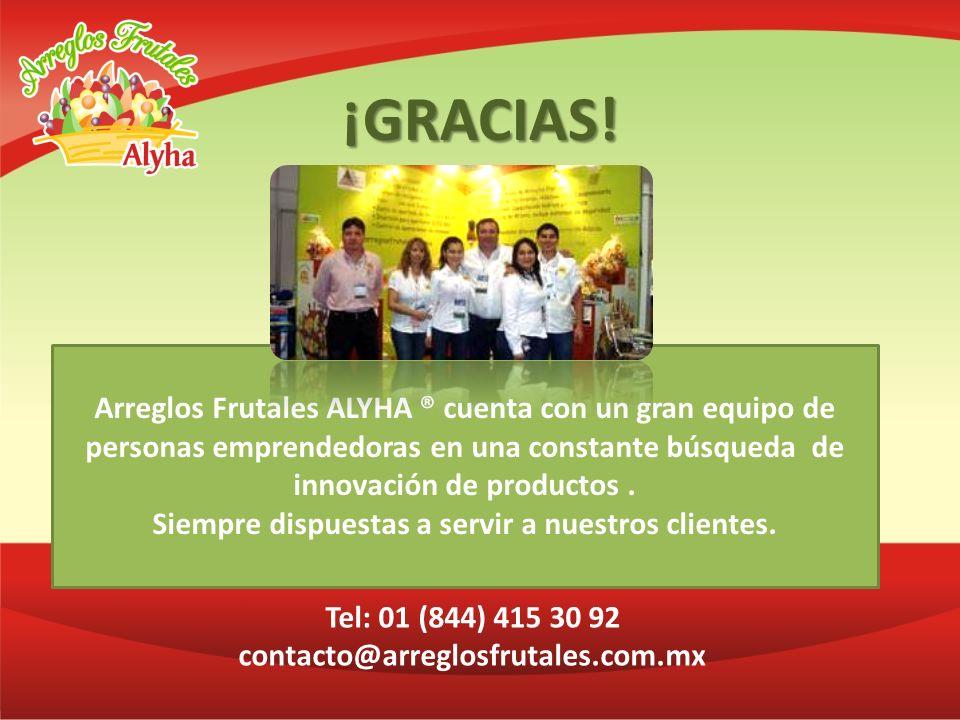 ¡GRACIAS! Tel: 01 (844) 415 30 92 contacto@arreglosfrutales.com.mx Arreglos Frutales ALYHA ® cuenta con un gran equipo de personas emprendedoras en un