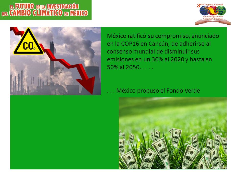 México ratificó su compromiso, anunciado en la COP16 en Cancún, de adherirse al consenso mundial de disminuir sus emisiones en un 30% al 2020 y hasta en 50% al 2050........
