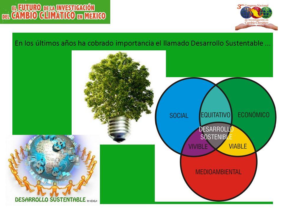 En los últimos años ha cobrado importancia el llamado Desarrollo Sustentable...