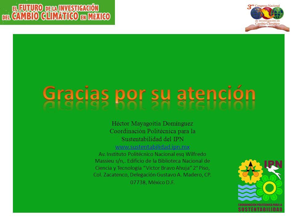 Héctor Mayagoitia Domínguez Coordinación Politécnica para la Sustentabilidad del IPN www.sustentabilidad.ipn.mx Av.