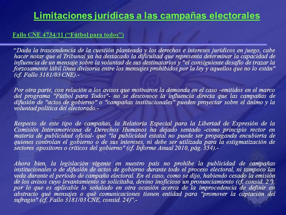 Limitaciones jurídicas a las campañas electorales Fallo CNE 4734/11 (Fútbol para todos) Dada la trascendencia de la cuestión planteada y los derechos