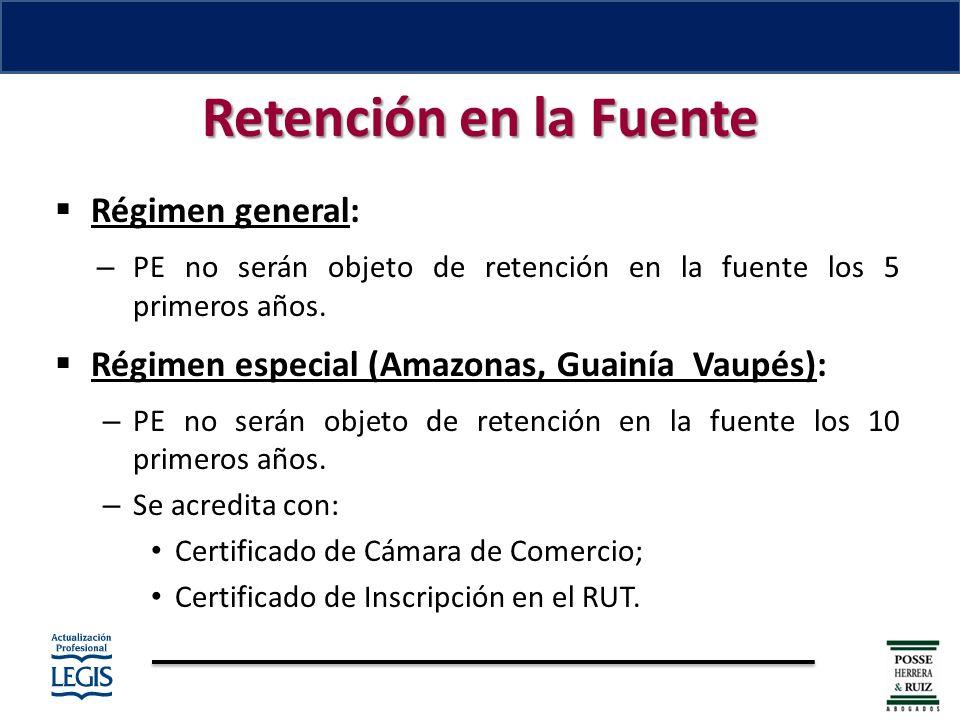 Retención en la Fuente Régimen general: – PE no serán objeto de retención en la fuente los 5 primeros años.
