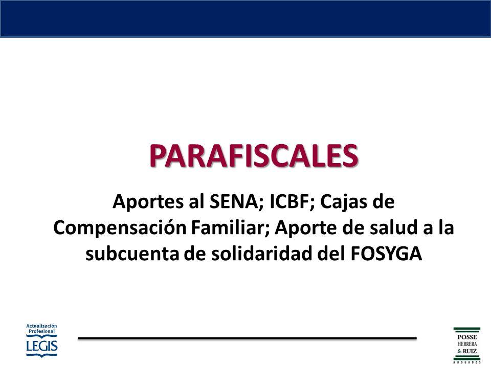 PARAFISCALES Aportes al SENA; ICBF; Cajas de Compensación Familiar; Aporte de salud a la subcuenta de solidaridad del FOSYGA