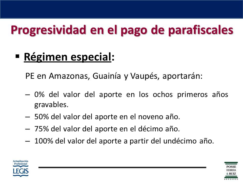 Régimen especial: PE en Amazonas, Guainía y Vaupés, aportarán: – 0% del valor del aporte en los ochos primeros años gravables.
