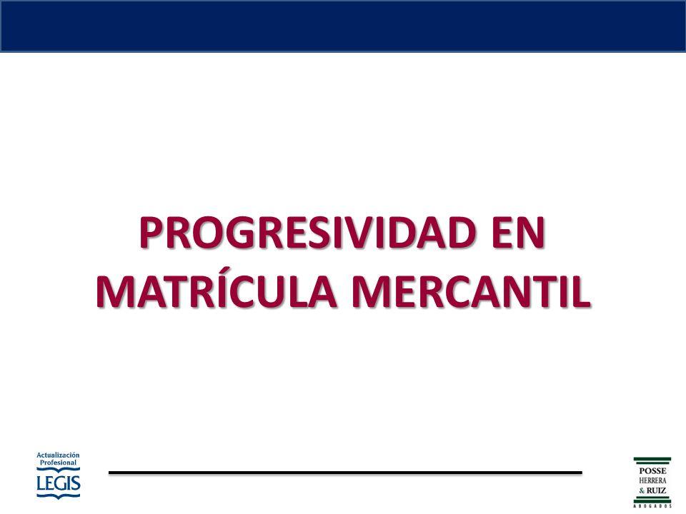 PROGRESIVIDAD EN MATRÍCULA MERCANTIL