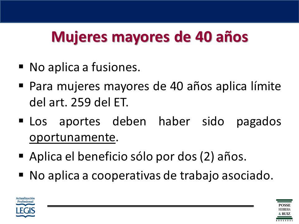 Mujeres mayores de 40 años No aplica a fusiones.