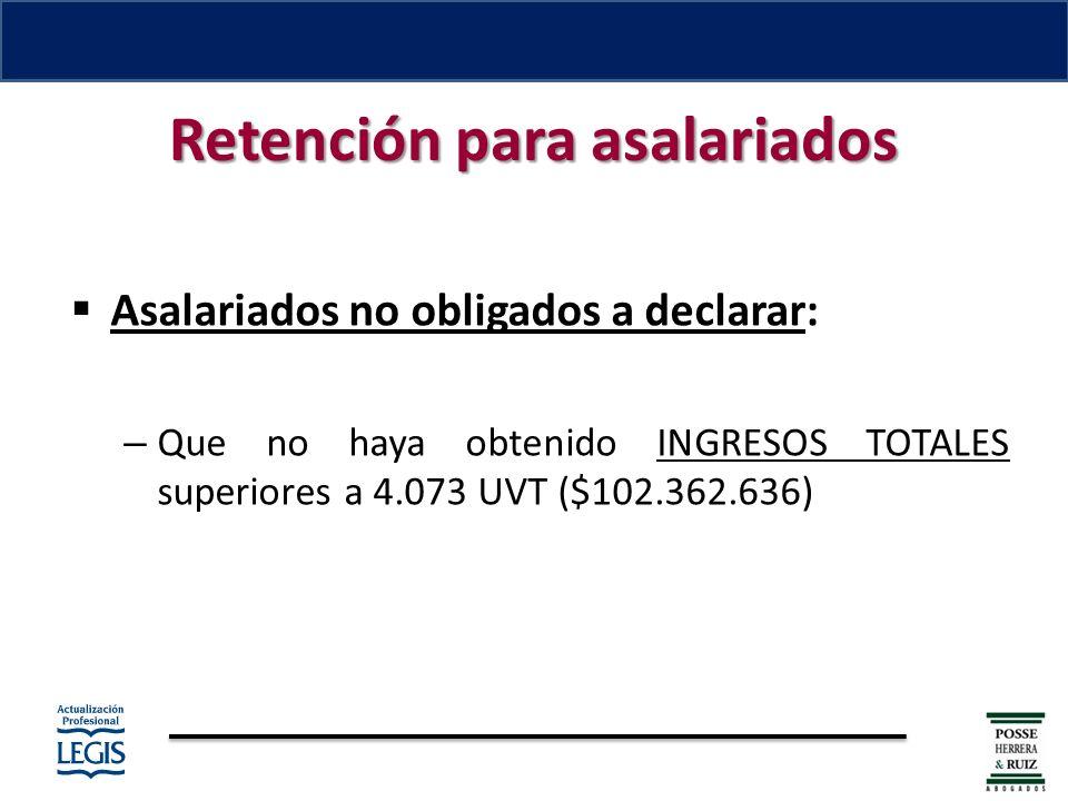 Retención para asalariados Asalariados no obligados a declarar: – Que no haya obtenido INGRESOS TOTALES superiores a 4.073 UVT ($102.362.636)