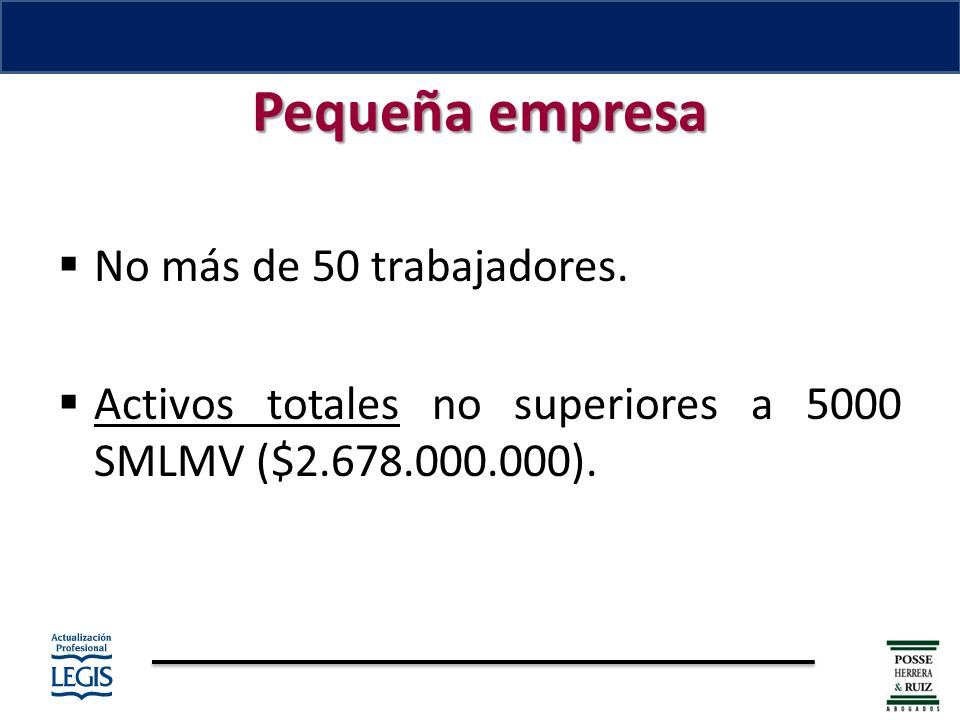No más de 50 trabajadores. Activos totales no superiores a 5000 SMLMV ($2.678.000.000).