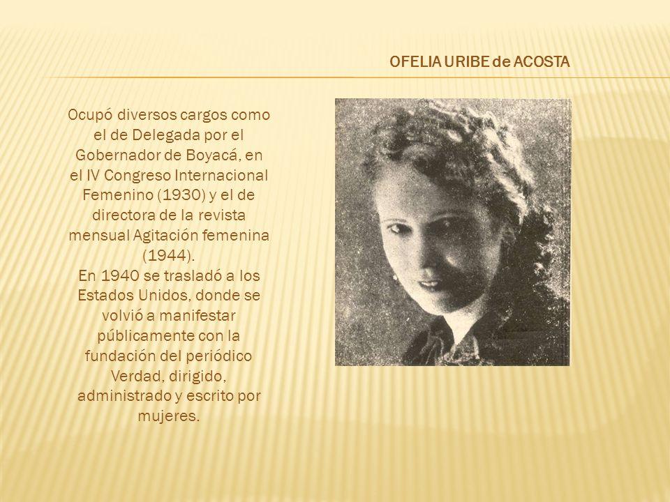 Ocupó diversos cargos como el de Delegada por el Gobernador de Boyacá, en el IV Congreso Internacional Femenino (1930) y el de directora de la revista mensual Agitación femenina (1944).