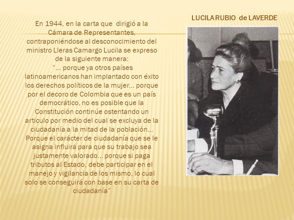 En 1944, en la carta que dirigió a la Cámara de Representantes, contraponiéndose al desconocimiento del ministro Lleras Camargo Lucila se expreso de la siguiente manera:...