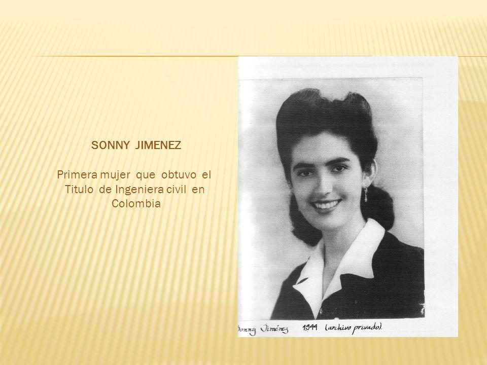 SONNY JIMENEZ Primera mujer que obtuvo el Titulo de Ingeniera civil en Colombia