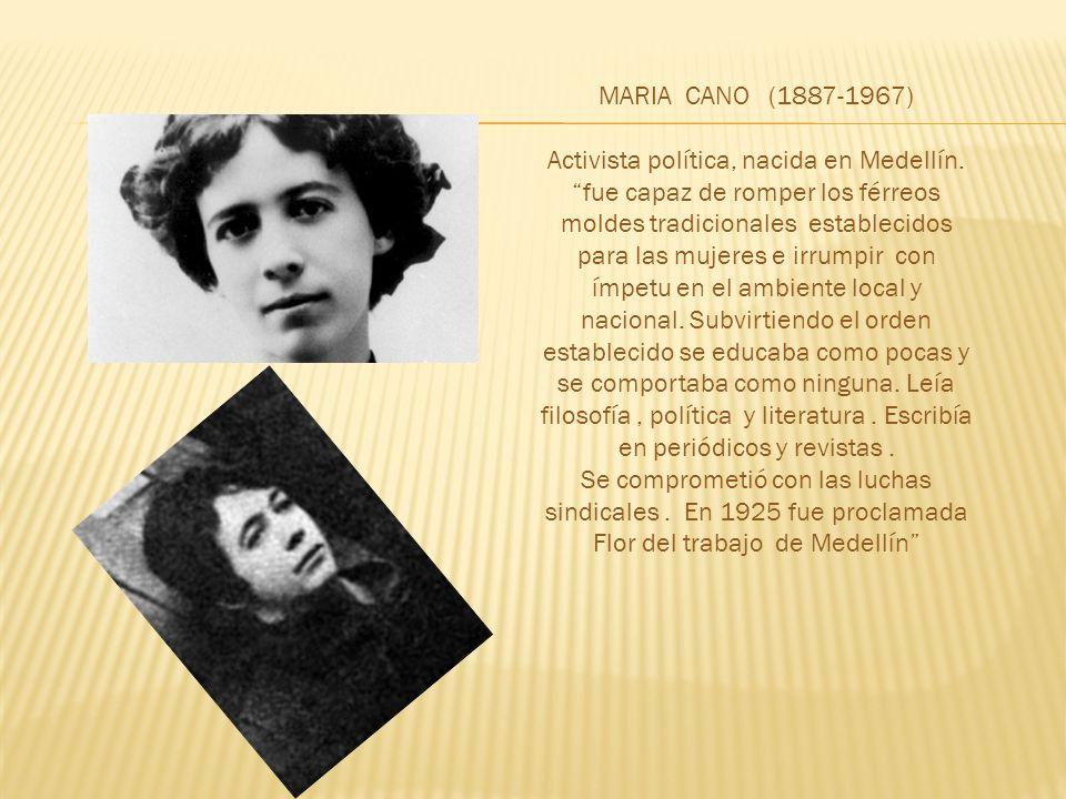 MARIA CANO (1887-1967) Activista política, nacida en Medellín.