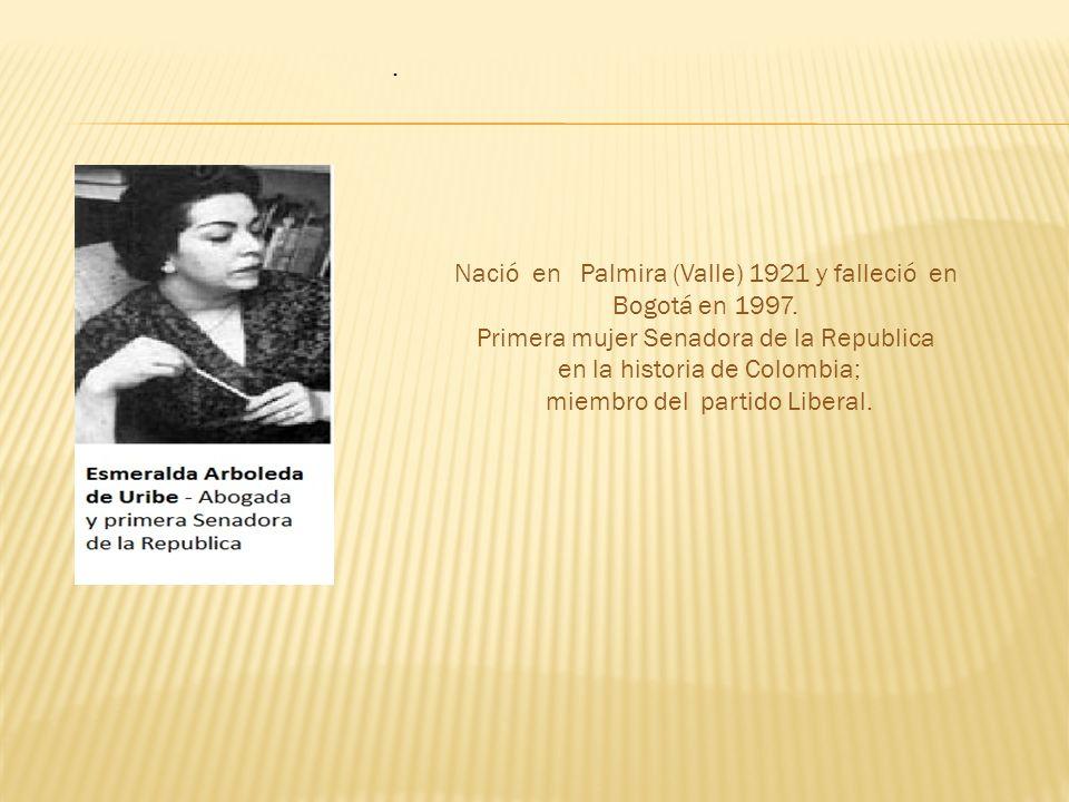 Nació en Palmira (Valle) 1921 y falleció en Bogotá en 1997.