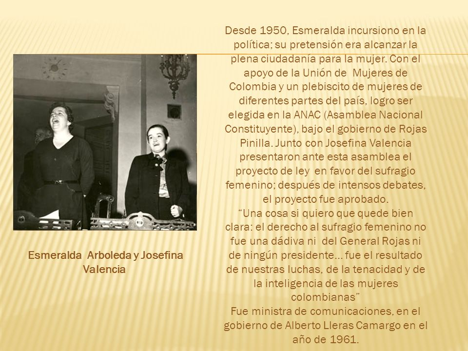 Desde 1950, Esmeralda incursiono en la política; su pretensión era alcanzar la plena ciudadanía para la mujer.