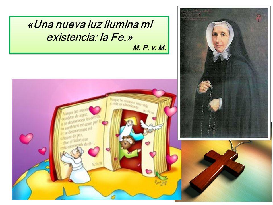 «Una nueva luz ilumina mi existencia: la Fe.» M. P.