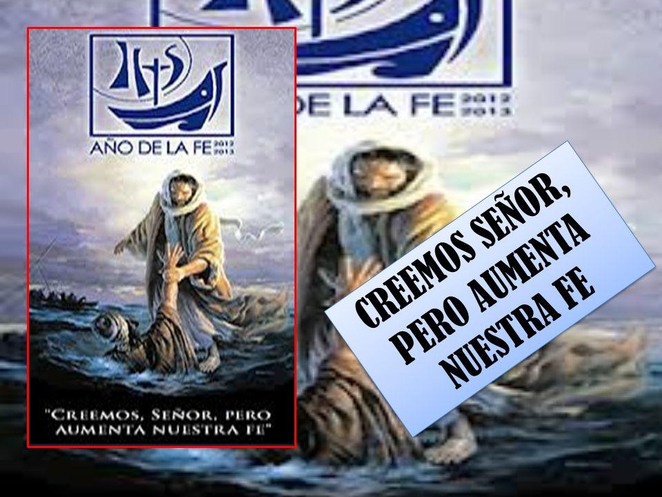 CREEMOS SEÑOR, PERO AUMENTA NUESTRA FE