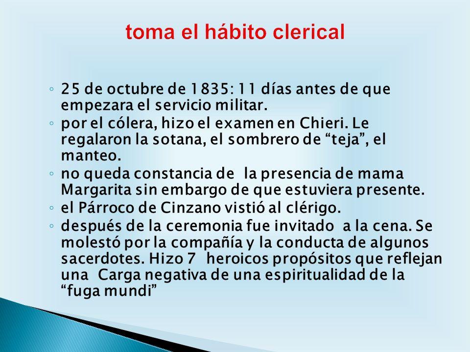 25 de octubre de 1835: 11 días antes de que empezara el servicio militar. por el cólera, hizo el examen en Chieri. Le regalaron la sotana, el sombrero