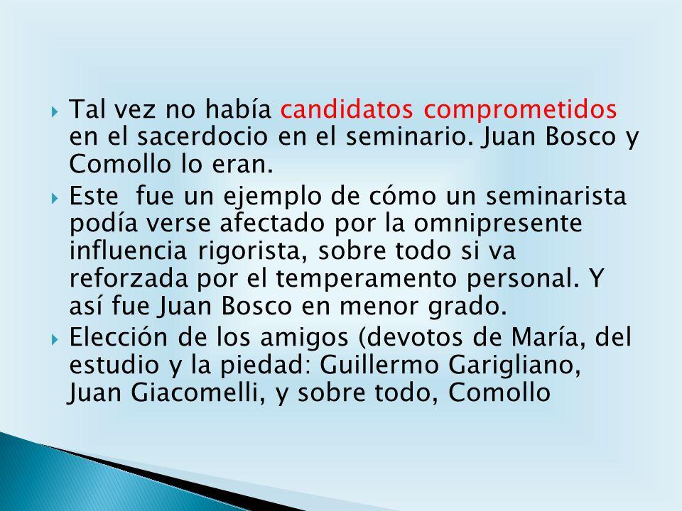 Tal vez no había candidatos comprometidos en el sacerdocio en el seminario. Juan Bosco y Comollo lo eran. Este fue un ejemplo de cómo un seminarista p