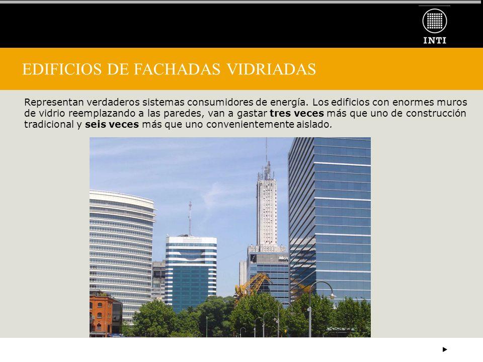 EDIFICIOS DE FACHADAS VIDRIADAS Representan verdaderos sistemas consumidores de energía. Los edificios con enormes muros de vidrio reemplazando a las