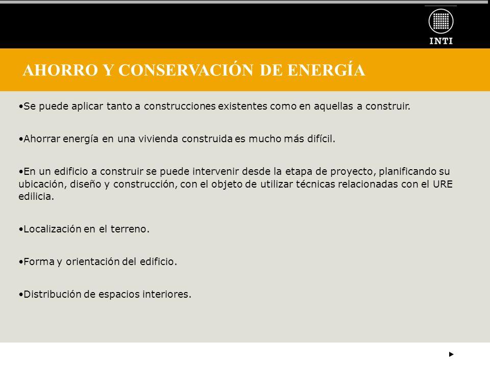 AHORRO Y CONSERVACIÓN DE ENERGÍA Se puede aplicar tanto a construcciones existentes como en aquellas a construir. Ahorrar energía en una vivienda cons