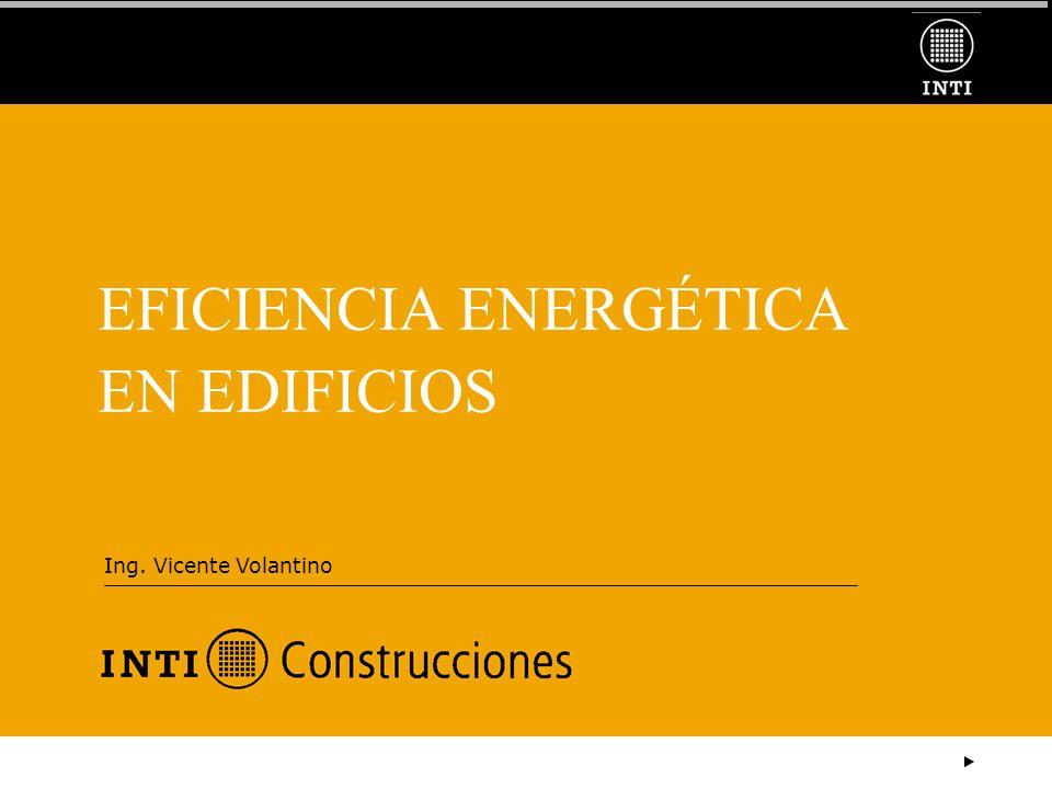 EFICIENCIA ENERGÉTICA EN EDIFICIOS Ing. Vicente Volantino