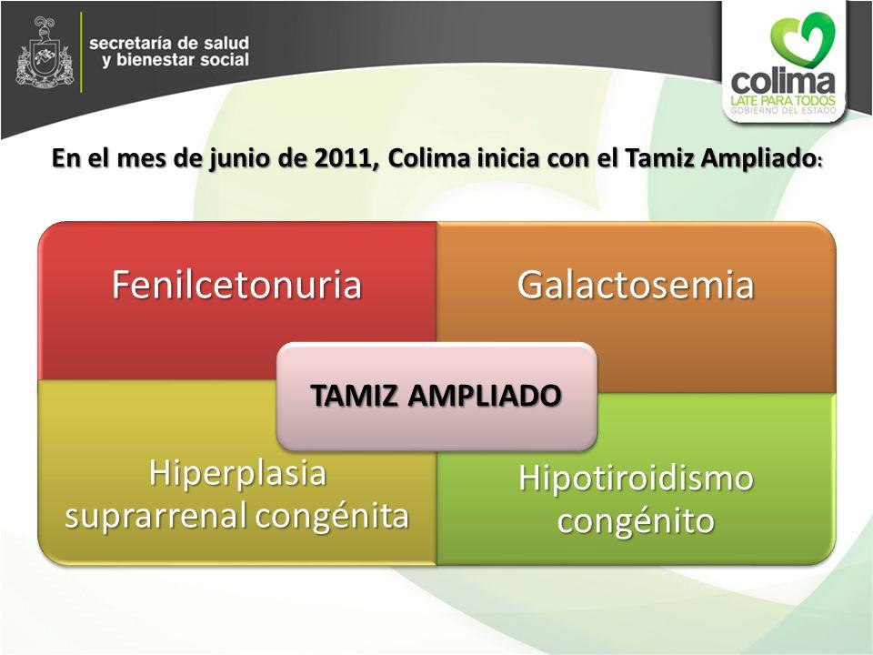 En el mes de junio de 2011, Colima inicia con el Tamiz Ampliado : En el mes de junio de 2011, Colima inicia con el Tamiz Ampliado :