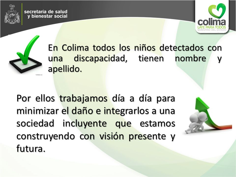 En Colima todos los niños detectados con una discapacidad, tienen nombre y apellido. Por ellos trabajamos día a día para minimizar el daño e integrarl
