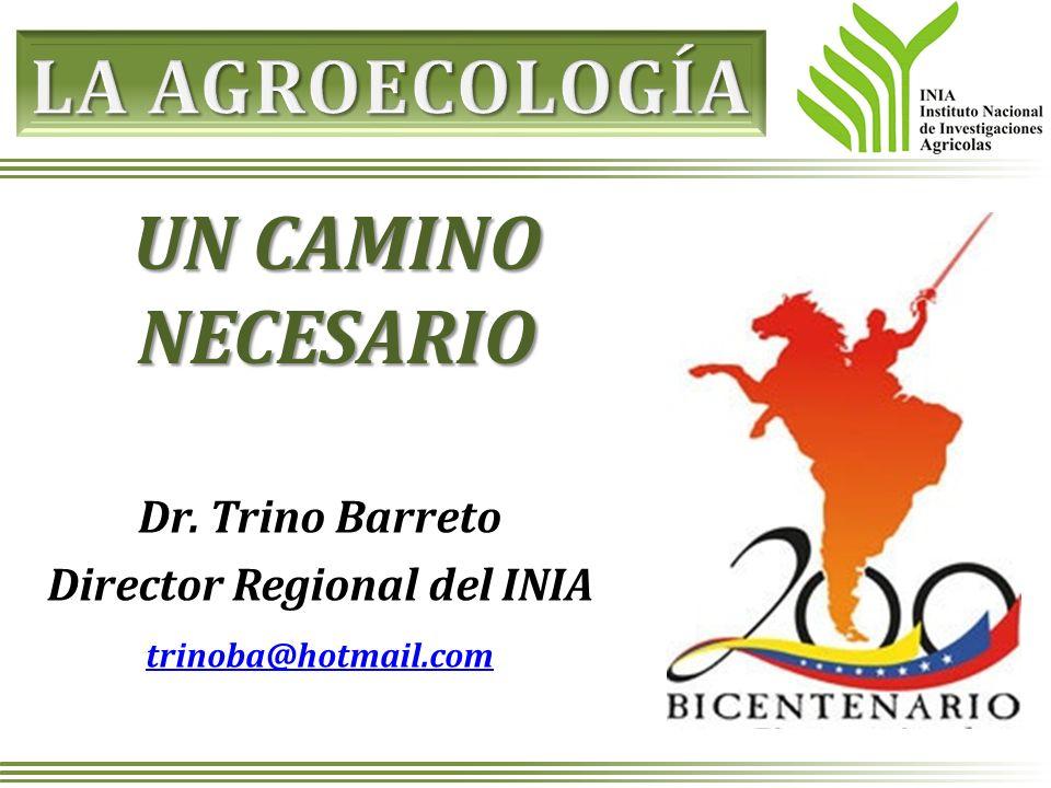 Dr. Trino Barreto Director Regional del INIA trinoba@hotmail.com UN CAMINO NECESARIO