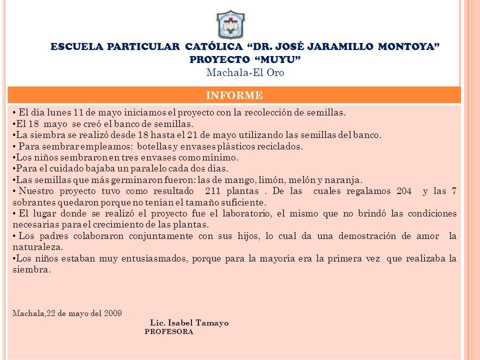 ESCUELA PARTICULAR CATÓLICA DR. JOSÉ JARAMILLO MONTOYA PROYECTO MUYU Machala-El Oro INFORME El día lunes 11 de mayo iniciamos el proyecto con la recol
