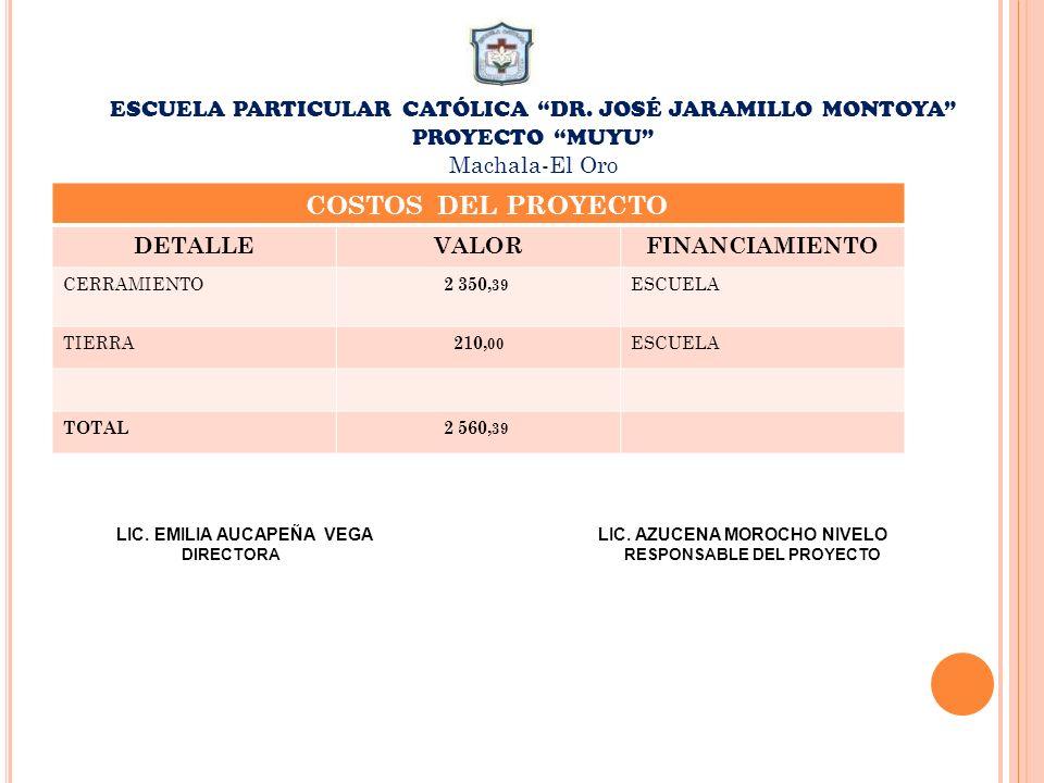ESCUELA PARTICULAR CATÓLICA DR. JOSÉ JARAMILLO MONTOYA PROYECTO MUYU Machala-El Oro COSTOS DEL PROYECTO DETALLEVALORFINANCIAMIENTO CERRAMIENTO 2 350,