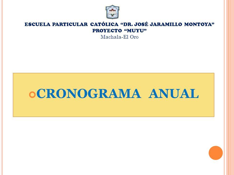 ESCUELA PARTICULAR CATÓLICA DR. JOSÉ JARAMILLO MONTOYA PROYECTO MUYU Machala-El Oro CRONOGRAMA ANUAL