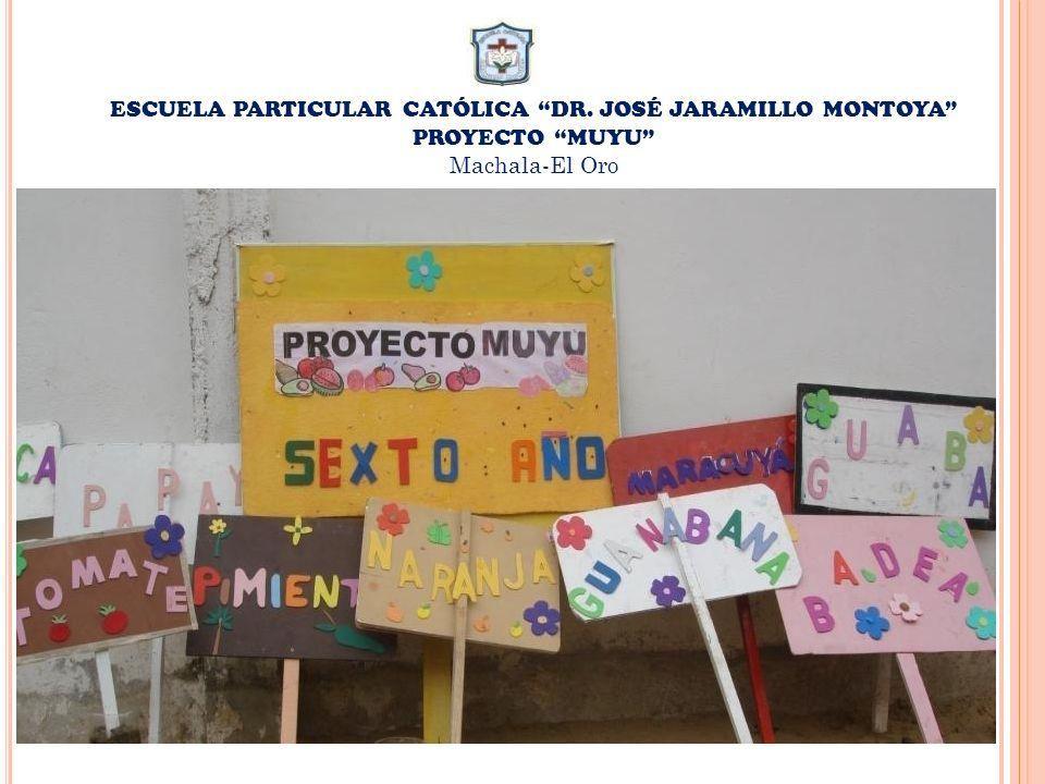 ESCUELA PARTICULAR CATÓLICA DR. JOSÉ JARAMILLO MONTOYA PROYECTO MUYU Machala-El Oro