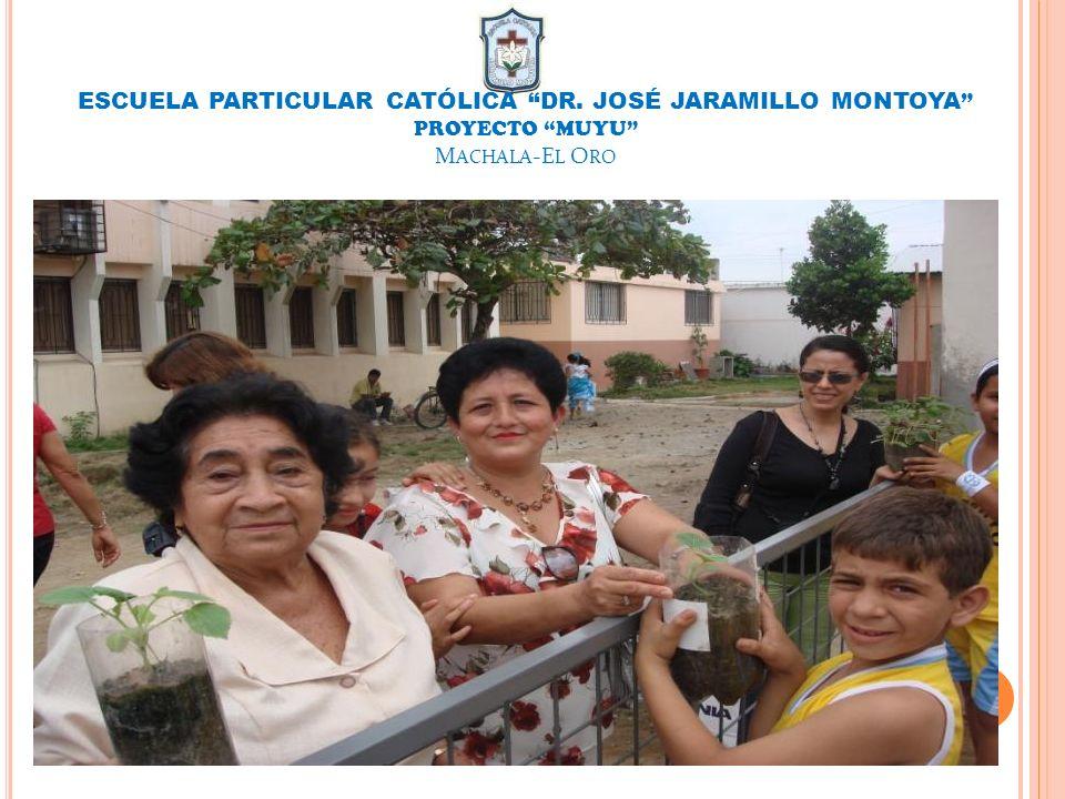 ESCUELA PARTICULAR CATÓLICA DR. JOSÉ JARAMILLO MONTOYA PROYECTO MUYU M ACHALA -E L O RO