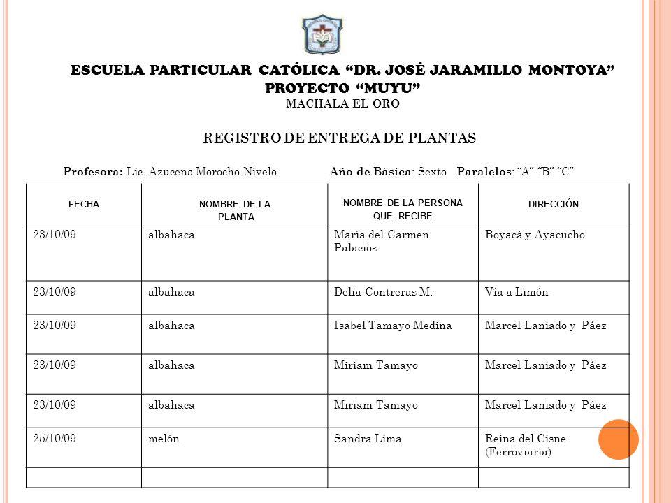 ESCUELA PARTICULAR CATÓLICA DR. JOSÉ JARAMILLO MONTOYA PROYECTO MUYU MACHALA-EL ORO REGISTRO DE ENTREGA DE PLANTAS Profesora: Lic. Azucena Morocho Niv