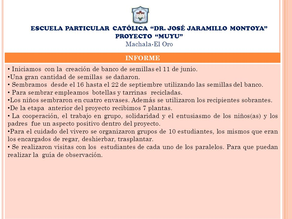 ESCUELA PARTICULAR CATÓLICA DR. JOSÉ JARAMILLO MONTOYA PROYECTO MUYU Machala-El Oro INFORME Iniciamos con la creación de banco de semillas el 11 de ju