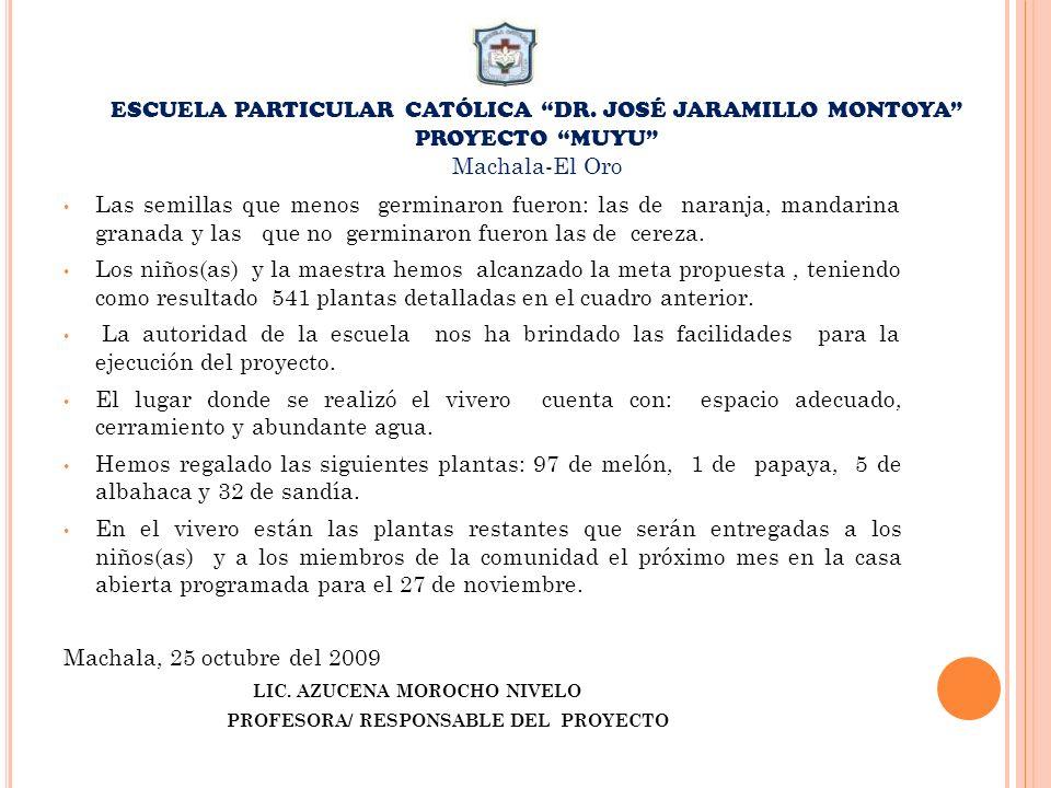 ESCUELA PARTICULAR CATÓLICA DR. JOSÉ JARAMILLO MONTOYA PROYECTO MUYU Machala-El Oro Las semillas que menos germinaron fueron: las de naranja, mandarin