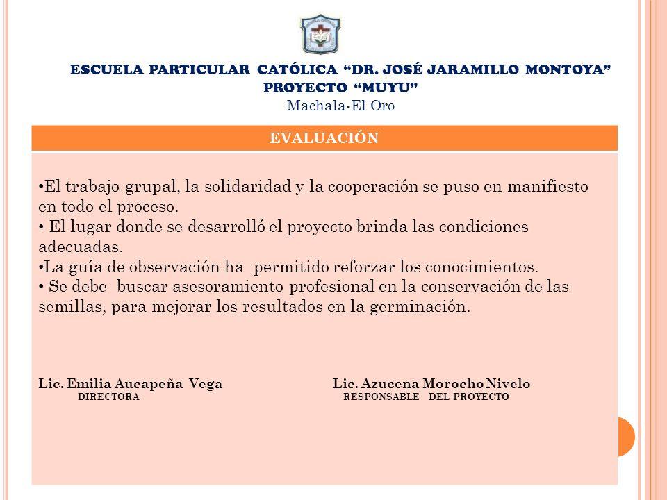 ESCUELA PARTICULAR CATÓLICA DR. JOSÉ JARAMILLO MONTOYA PROYECTO MUYU Machala-El Oro EVALUACIÓN El trabajo grupal, la solidaridad y la cooperación se p
