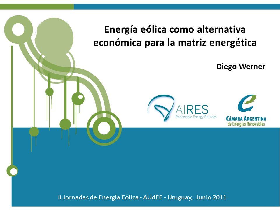 Energía eólica como alternativa económica para la matriz energética Diego Werner II Jornadas de Energía Eólica - AUdEE - Uruguay, Junio 2011