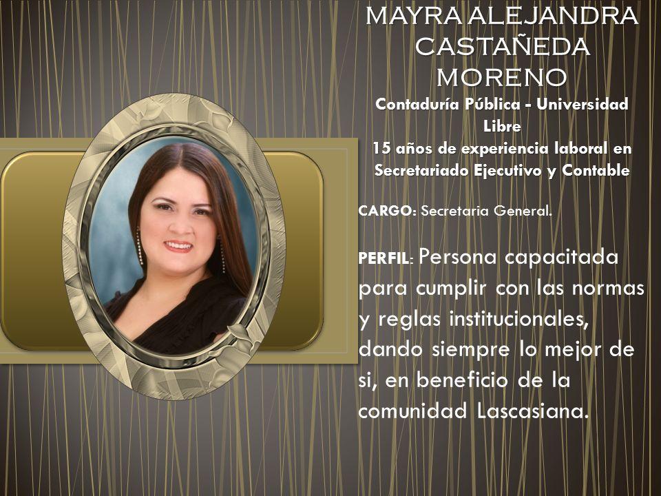MAYRA ALEJANDRA CASTAÑEDA MORENO Contaduría Pública - Universidad Libre 15 años de experiencia laboral en Secretariado Ejecutivo y Contable CARGO: Sec