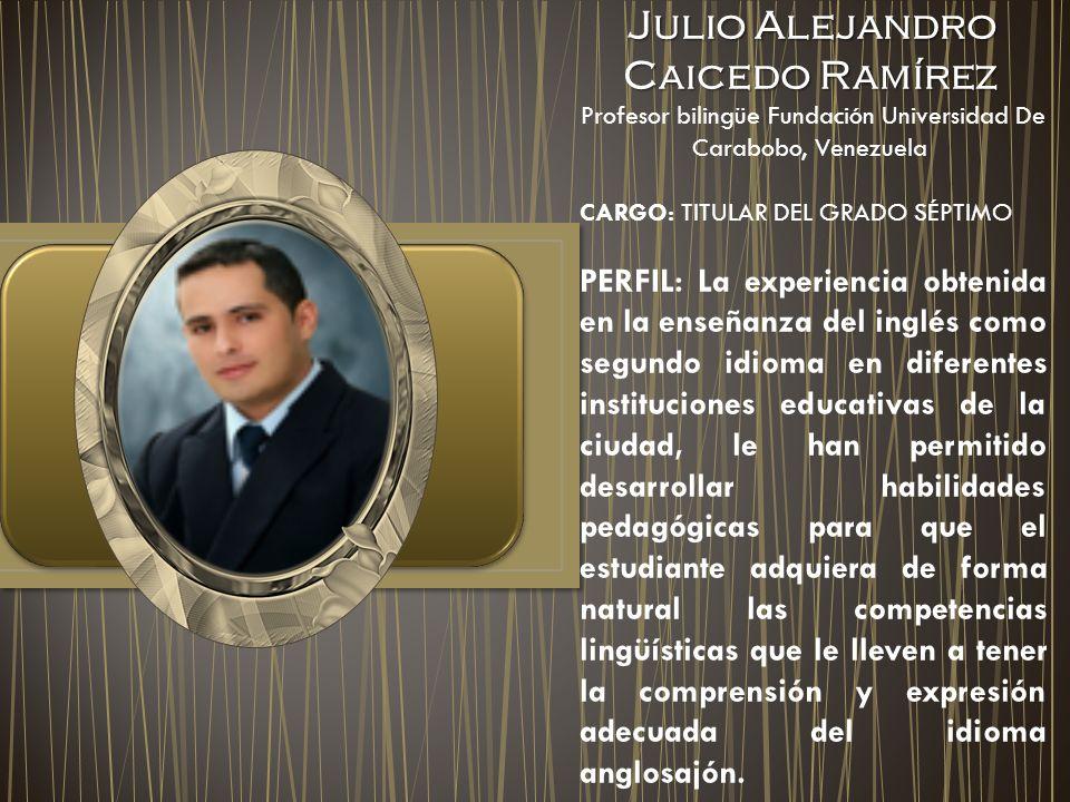 Julio Alejandro Caicedo Ramírez Julio Alejandro Caicedo Ramírez Profesor bilingüe Fundación Universidad De Carabobo, Venezuela CARGO: TITULAR DEL GRAD