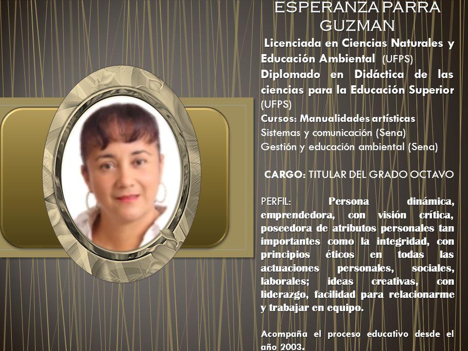 ESPERANZA PARRA GUZMAN Licenciada en Ciencias Naturales y Educación Ambiental Licenciada en Ciencias Naturales y Educación Ambiental (UFPS) Diplomado